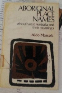 Aboriginal Place Names of South East Australia and their meanings by Aldo Massola